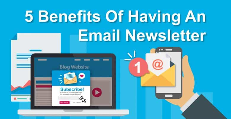 5 Effective Benefits Of Having An Email Newsletter For Your Blog Site