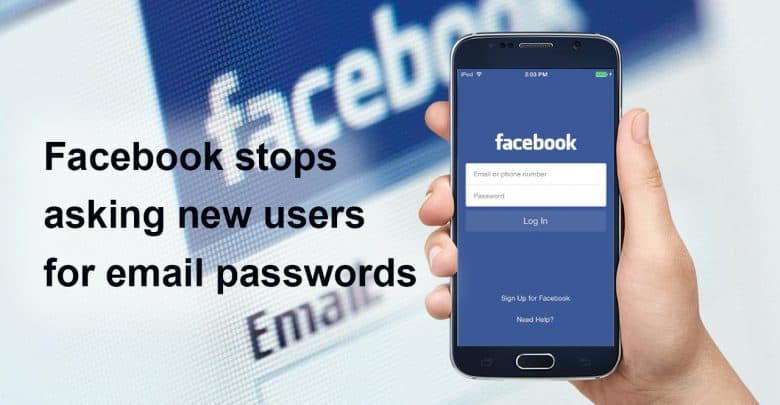 Facebook Will No Longer Ask New Users For Email Passwords