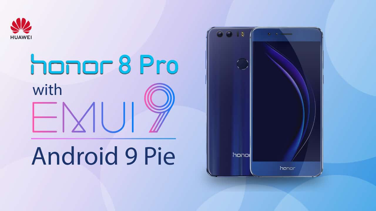 Honor 8 Pro Get Android Pie-Based EMUI 9 0 Stable Update In