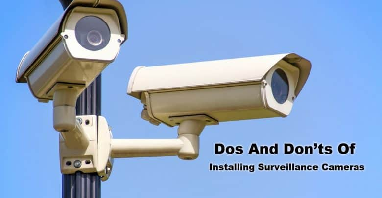 Dos And Don'ts Of Installing Surveillance Cameras Or C C Cameras