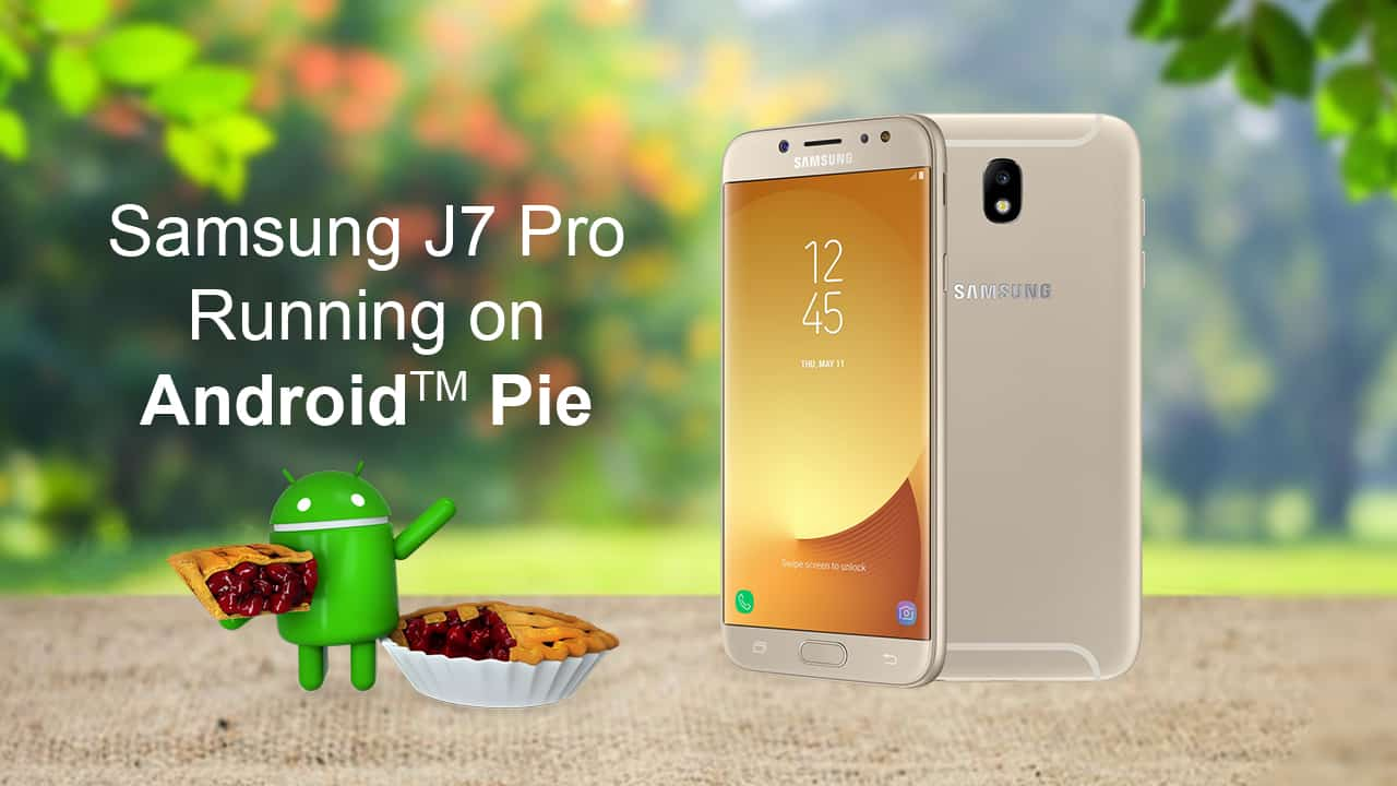 Samsung Galaxy J7 Pro Starts Receiving Android Pie Update In
