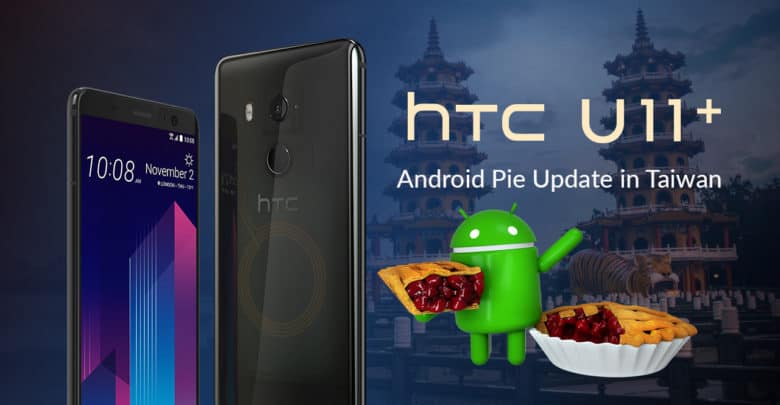 HTC U11+ Android Pie Update Started Rolling Out In Taiwan - TwistArticle