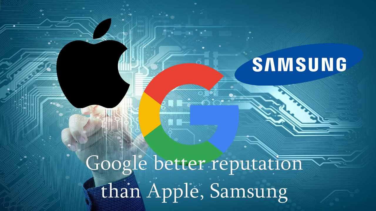 Google Better Reputation Than Apple, Samsung