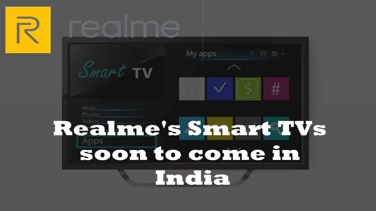 Realme's Smart T Vs Coming To India Very Soon